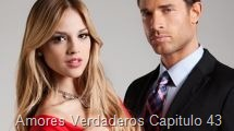 Amores Verdaderos Capitulo 43
