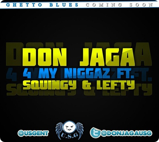 Don Jaga- 4 MY NIGGAZ ft Squingy & Lefty