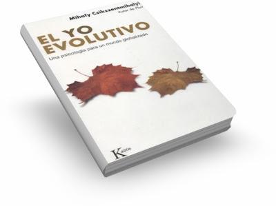 EL YO EVOLUTIVO, Mihaly Csikszentmihalyi [ Libro ] – Una psicología para un mundo globalizado, de cara a los nuevos tiempos que vivimos