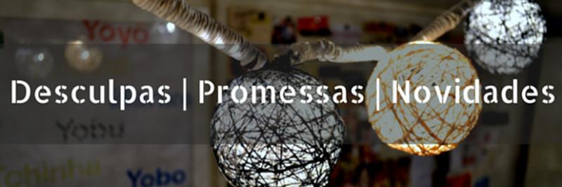 Desculpas-Promessas-Novidades