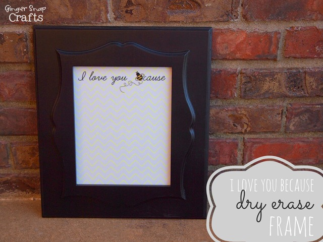 I love you because dry erase frame from GingerSnapCrafts.com