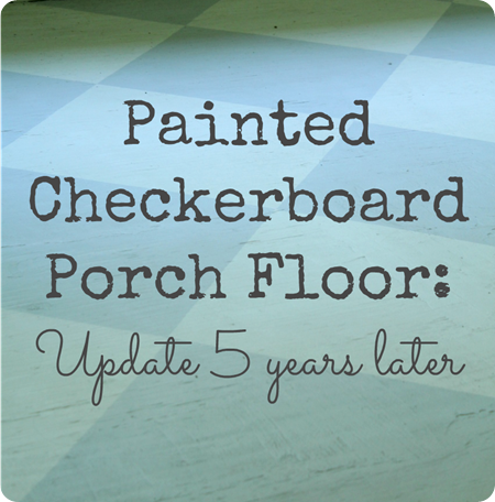 painted checkerboard porch floor - how it looks five years later