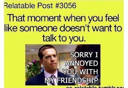 That Moment When You Feel Like Someone Doesn't Want To Talk To You
