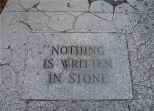 A stone inscribed Nothing is Written in Stone