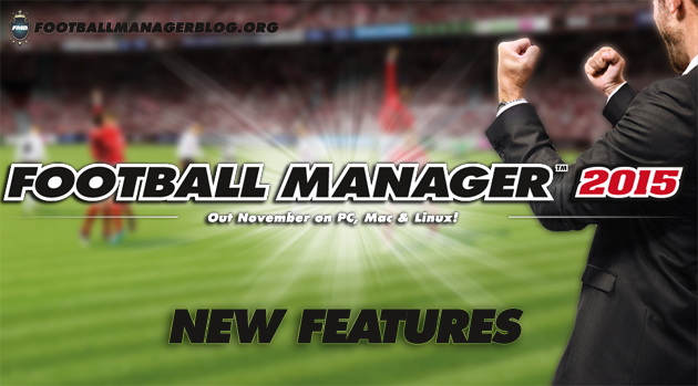 Football Manager 2015 New Features
