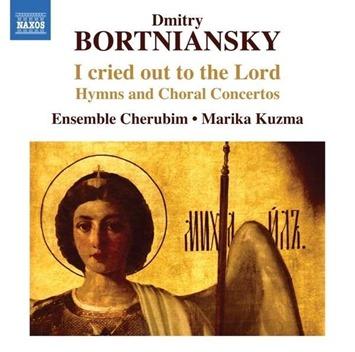 Dmitry Bortniansky: I CRIED OUT TO THE LORD [NAXOS 8.573109]