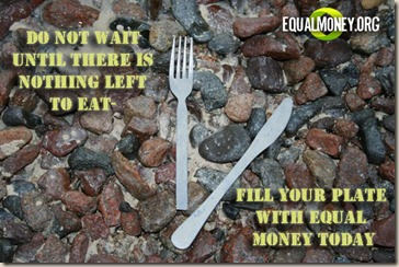 MayaH - Do not wait until there is nothing left to eat - fill your plate with Equal Money today copy