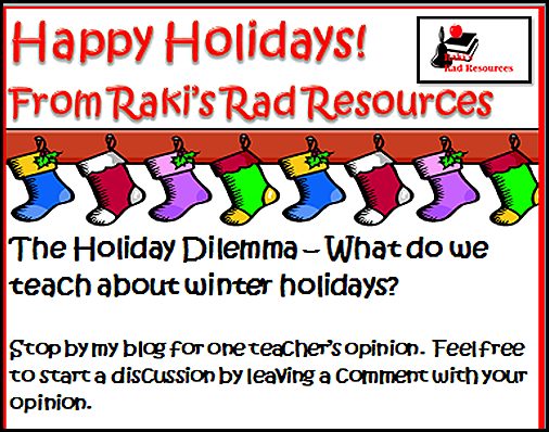 The holiday dilemma - What do we teach about winter holidays?  Stop by my blog to hear why I think teaching about many holidays is helpful to all students.  Heidi Raki of Raki's Rad Resources.