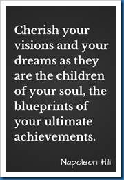 Cherish your visions. Napoleon Hill Quote