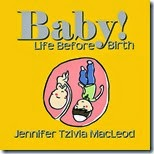 Baby! Life before birth, by Jennifer Tzivia MacLeod