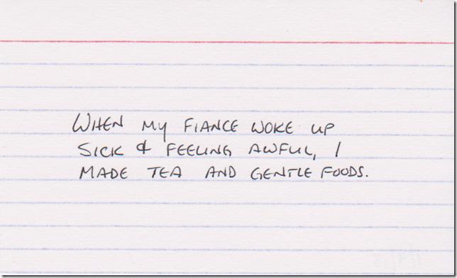 When my fiance woke up sick & feeling awful, I made tea and gentle foods.