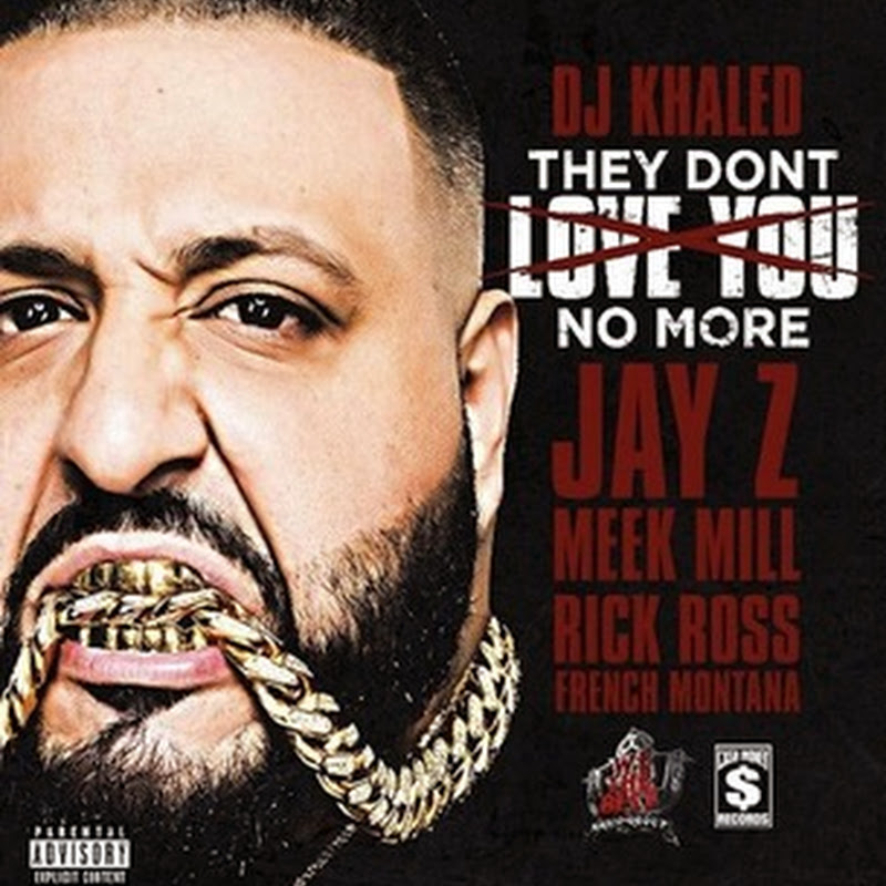 Dj Khaled - They Dont Love You No More (Feat. Jay-Z, Meek Mill, Rick Ross & French Montana) [Download]