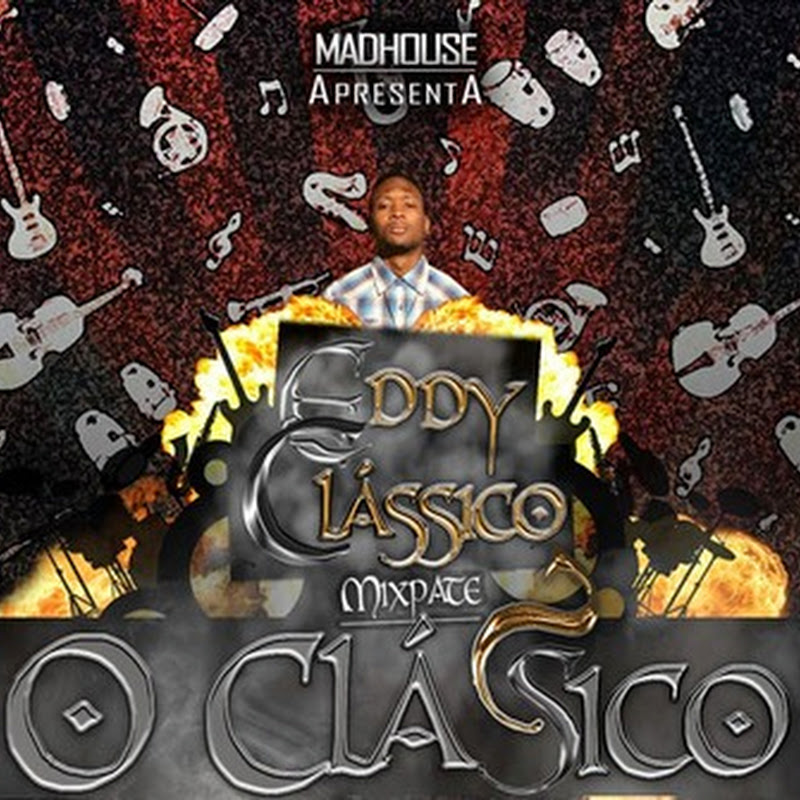 "Eddy Clássico–Mixtape ""O Clássico"" [Download]"