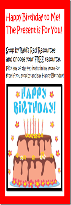 Happy birthday to me - the present is for you!  Stop by Raki's Rad Resources and choose your free resource.  Pick any of the 440 items in my store for free if you stop by and say Happy Birthday.