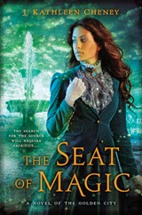 The Seat of Magic - J. Kathleen Cheney