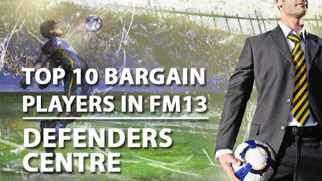 Top 10 Bargain Players in FM13 Defenders Centre