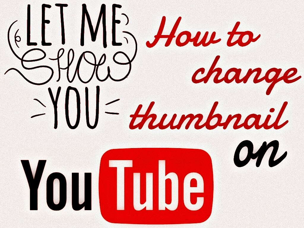 Google Phrase How To Change Youtube Video Thumbnail