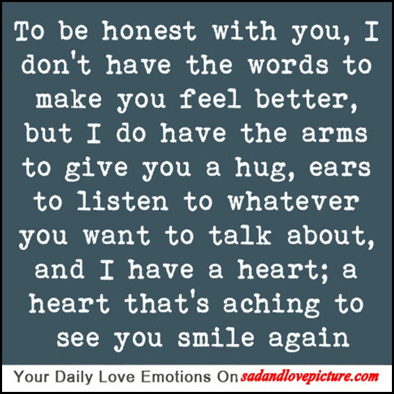 To Be Honest I Love You Quotes : To be honest with you, I dont have the words to make you feel ...