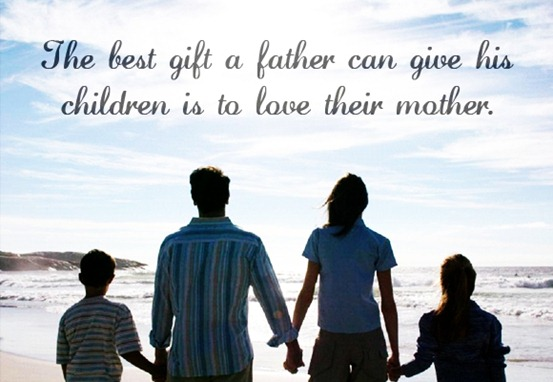 The best gift a father can give his children is to love their mother