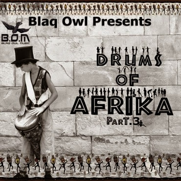 Blaq Owl-Drums Of Afrika Part 3-2014-so 9dades