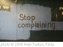 'Stop complaining.' photo (c) 2006, Alan Turkus - license: http://creativecommons.org/licenses/by/2.0/