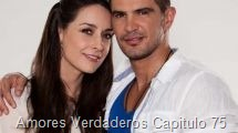 Amores Verdaderos Capitulo 75