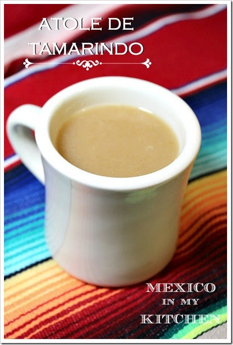 Mexico In My Kitchen Tamarind Atole Atole De Tamarindo Authentic Mexican Food Recipes
