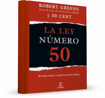 LA LEY NÚMERO 50, Robert Greene [ Libro ] – El éxito sonríe a quien no tiene miedo. Si te conformas con cualquier cosa, recibirás muy poco en la vida
