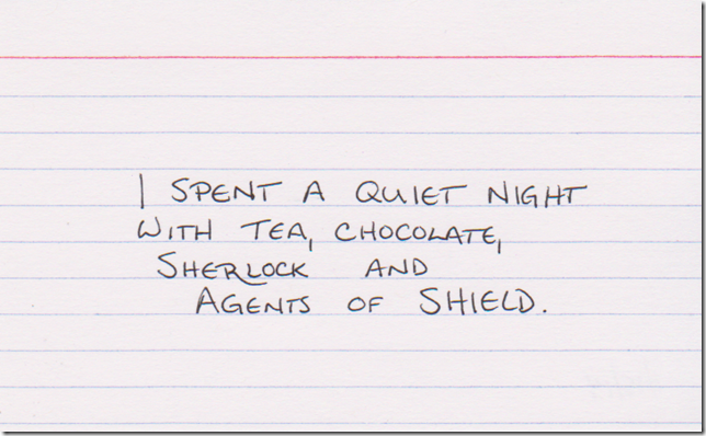 I spent a quiet night with tea, chocolate, Sherlock, and Agents of SHIELD.