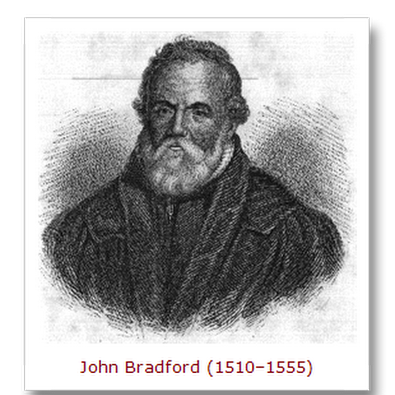 """""""There, but for the grace of God, goes John Bradford."""""""