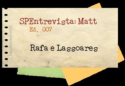 SPEntrevista Matt I (Rafa e Lassoares) lassoares-rct3