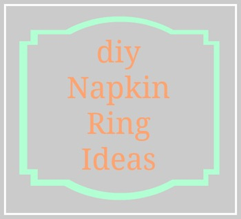 Napkin Ring Tutorial Round-up