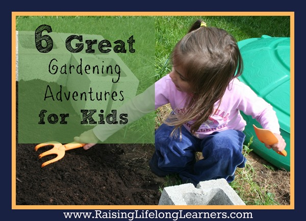 6 Great Gardening Adventures for Kids via www.RaisingLifelongLearners.com