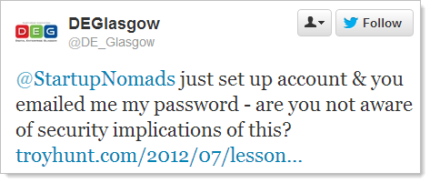 @StartupNomads just set up account & you emailed me my password - are you not aware of security implications of this?