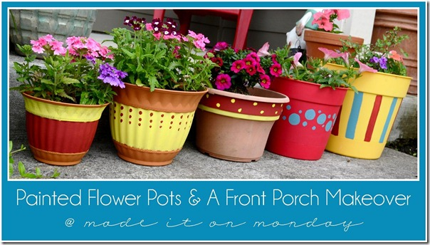 Painted Flower Pots and a Front Porch Makeover