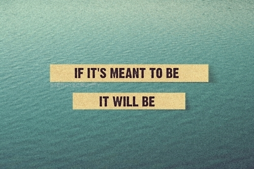 if_its_meant_to_be_it_will_be_quote