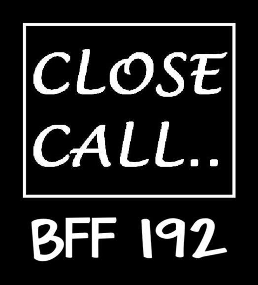 BFF 192 ~ CLOSE CALL