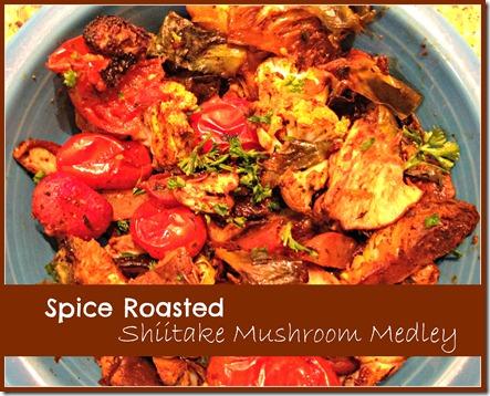 spice roasted shiitake medley