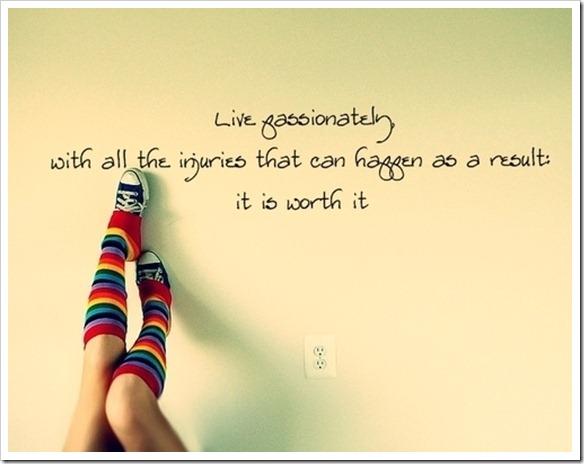 viver apaixonadamente com todas as lesões que podem acontecer como resultado vale a pena