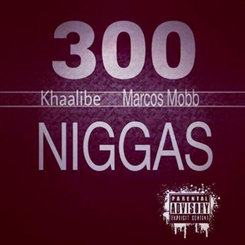 Khalibe Ft Marcos Mobb MWC–300 Niggas [Download track]