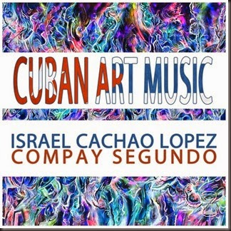 cuban-art-music-israel-cachao-lopez-compay-segundo