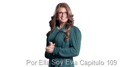 Por Ella Soy Eva Capitulo 109