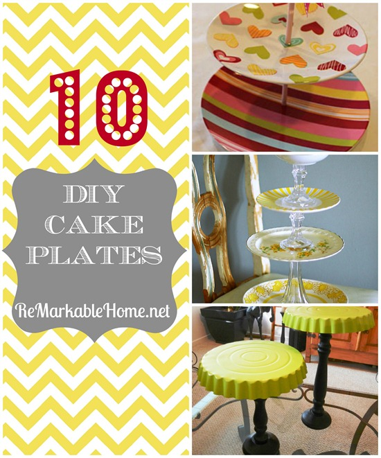 {Pinteresting Tuesday @ ReMarkable Home} DIY Cake Plates