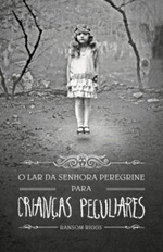 O Orfanato da Srta. Peregrine para crianças peculiares 1