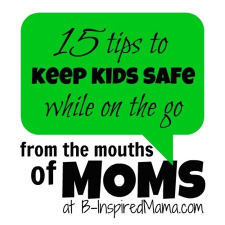 From the Mouths of Moms Keep Kids Safe While On The Go