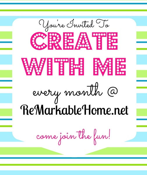 You're Invited To Create With Me Every Month @ ReMarkableHome.net