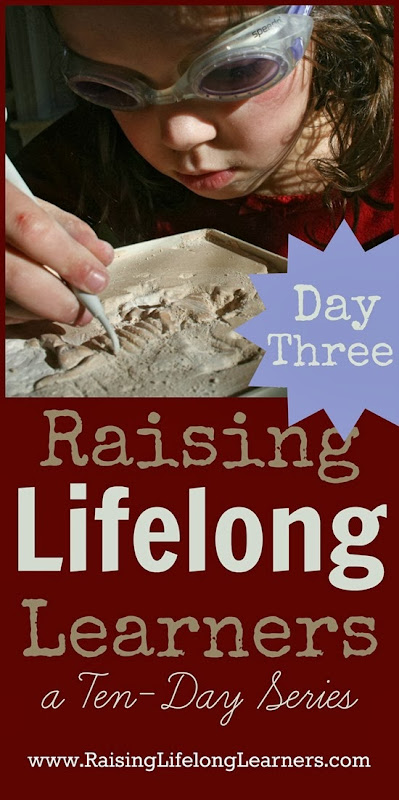 Raising Lifelong Learners a Ten Day Series via www.RaisingLifelongLearners.com Day Three