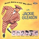 Jackie Gleason - And Away We Go