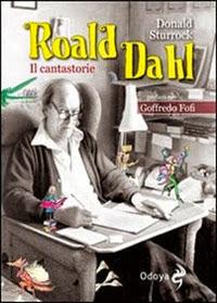 Roald Dahl. Cantastorie - D. Sturrock