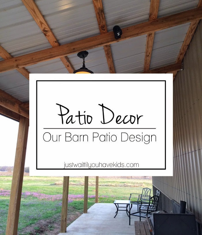 Patio Decor - Our Barn Patio Design | Just Wait til You have Kids